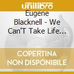 WE CAN'T TAKE LIFE cd musicale di BLACKNELL EUGENE