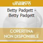 Betty Padgett - Betty Padgett cd musicale di Betty Padget