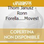 Ronn forella-moves thom janusz cd cd musicale di Forella Ronn