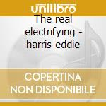 The real electrifying - harris eddie cd musicale di Eddie Harris