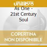 As One - 21st Century Soul cd musicale di AS ONE (KIRK DEGIORGIO)