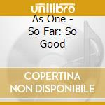 So far... so good cd musicale di One As