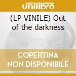 (LP VINILE) Out of the darkness lp vinile di One As