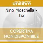 THE FIX cd musicale di MOSCHELLA NINO