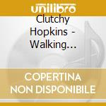 WALKING SDRAWKCAB  (CD + DVD) cd musicale di HOPKINS CLUTCHY