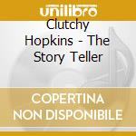 Clutchy Hopkins - The Story Teller cd musicale di Clutchy Hopkins