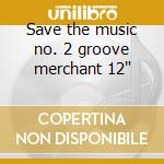 Save the music no. 2 groove merchant 12
