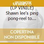 (LP VINILE) Shawn lee's ping pong-reel to reel lp lp vinile di Shawn lee's ping pon