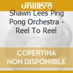 Shawn lee's ping pong-reel to reel cd cd musicale di Shawn lee's ping pon