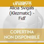 Fidl' - klezmatics cd musicale di Alicia svigals (klezmatic)