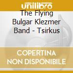 Tsirkus - klezmer cd musicale di Flying bulgar klezmer band