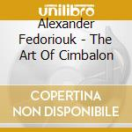 The art of cimbalon cd musicale di Fedoriouk Alexander