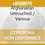 Afghanistan untouched cd musicale di Artisti Vari