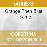 Orange Then Blue - Same cd musicale di Oange then blue