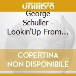George Schuller - Lookin'Up From Down Below cd musicale di Schuller George