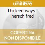 Thirteen ways - hersch fred cd musicale di Hersch/m.moore/g.hemingwa Fred