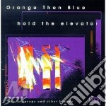 Hold the elevator - cd musicale di Orange then blue