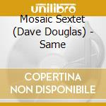 Same - douglas dave cd musicale di Mosaic sextet (dave douglas)