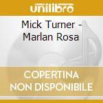 Mick Turner - Marlan Rosa cd musicale di MICK TURNER