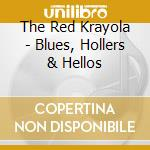 The Red Krayola - Blues, Hollers & Hellos cd musicale di RED CRAYOLA