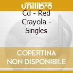 CD - RED CRAYOLA - SINGLES cd musicale di RED CRAYOLA