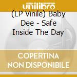 (LP VINILE) LP - BABY DEE             - SAFE INSIDE THE DAY lp vinile di BABY DEE
