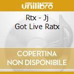 Rtx - Jj Got Live Ratx cd musicale di RTX