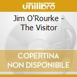 Jim O'Rourke - The Visitor cd musicale di O'ROURKE JIM