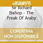THE FREAK OF ARABY                        cd musicale di SIR RICHARD BISHOP