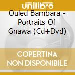 OULED BAMBARA-PORTRAITS OF GNAWA          cd musicale di Bambara-vv.aa. Ouled