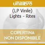 (LP VINILE) RITES                                     lp vinile di LIGHTS