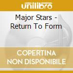 RETURN TO FORM                            cd musicale di Stars Major