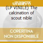 (LP VINILE) The calcination of scout nible lp vinile di Niblet Scout