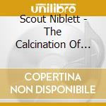 THE CALCINATION OF SCOUT NIBLE            cd musicale di SCOUT NIBLETT