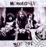 NOT YET                                   cd musicale di MONOTONIX