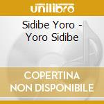 CD - YORO SIDIBE          - YORO SIDIBE cd musicale di YORO SIDIBE