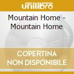MOUNTAIN HOME                             cd musicale di MOUNTAIN HOME