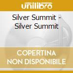Silver Summit - Silver Summit cd musicale di SILVER SUMMIT
