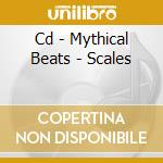 CD - MYTHICAL BEATS       - SCALES cd musicale di MYTHICAL BEATS