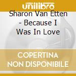 Sharon Van Etten - Because I Was In Love cd musicale di VAN HETTEN SHARON