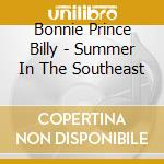 SUMMER IN THE SOUTHEAST cd musicale di BONNIE PRINCE BILLY