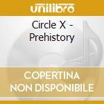 Circle X - Prehistory cd musicale di CIRCLE X