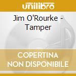 CD - JIM O'ROURKE         - TAMPER cd musicale di JIM O'ROURKE