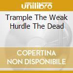 TRAMPLE THE WEAK HURDLE THE DEAD cd musicale di SKINLESS