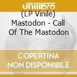 (LP VINILE) CALL OF THE MASTODON lp vinile di MASTODON