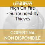 SURROUNDED BY THIEVES cd musicale di High on fire