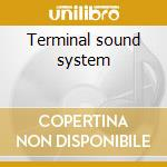 Terminal sound system cd musicale di Terminal sound syste