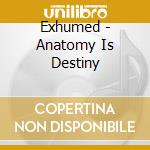 ANATOMY IS DESTINY cd musicale di EXHUMED