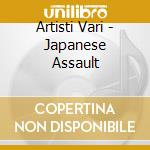 JAPANESE ASSAULT cd musicale di ARTISTI VARI