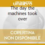 The day the machines took over cd musicale